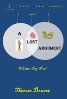 A Lost Argument: A Latter-Day Novel by Therese Doucet