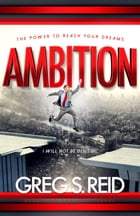 Ambition: The Power to Reach Your Dreams by Greg S. Reid