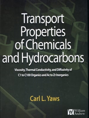 Transport Properties of Chemicals and Hydrocarbons Viscosity,  Thermal Conductivity,  and Diffusivity for more than 7800 Hydrocarbons and Chemicals,  Inc