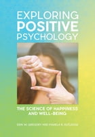 Exploring Positive Psychology: The Science of Happiness and Well-Being: The Science of Happiness and Well-Being by Erik M. Gregory
