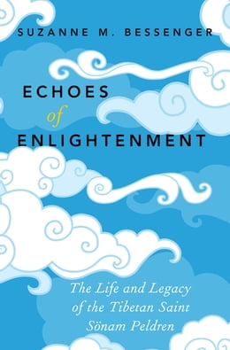 Book Echoes of Enlightenment: The Life and Legacy of the Tibetan Saint Sonam Peldren by Suzanne M. Bessenger