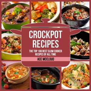 Crockpot Recipes The Top 100 Best Slow Cooker Recipes Of All Time Audiobook By Ace Mccloud 9781662152245 Booktopia