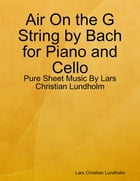 Air On the G String by Bach for Piano and Cello - Pure Sheet Music By Lars Christian Lundholm by Lars Christian Lundholm