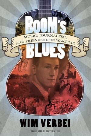 Boom's Blues Music, Journalism, and Friendship in Wartime