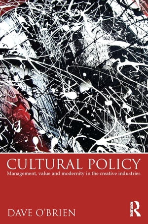 Cultural Policy Management,  Value and Modernity in the Creative Industries