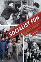 Socialist Fun: Youth, Consumption, and State-Sponsored Popular Culture in the Soviet Union, 1945–1970 by Gleb Tsipursky