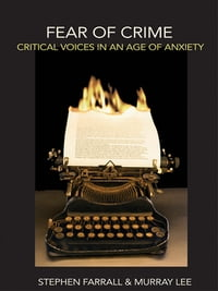 Fear of Crime: Critical Voices in an Age of Anxiety
