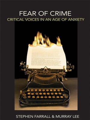 Fear of Crime Critical Voices in an Age of Anxiety