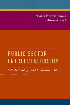 Public Sector Entrepreneurship: U.S. Technology and Innovation Policy by Dennis Patrick Leyden