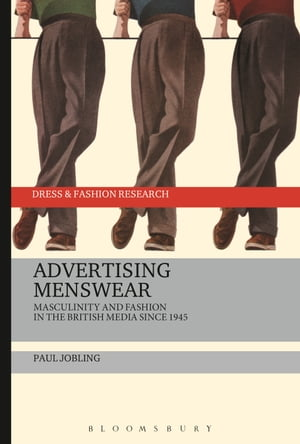 Advertising Menswear Masculinity and Fashion in the British Media since 1945