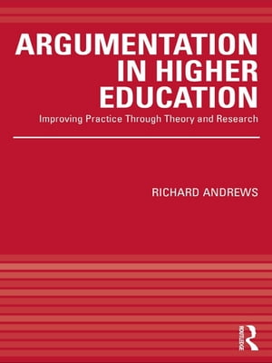 Argumentation in Higher Education Improving Practice Through Theory and Research