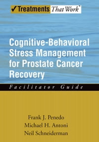Cognitive-Behavioral Stress Management for Prostate Cancer Recovery Facilitator Guide