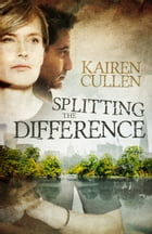 Splitting The Difference by Kairen Cullen