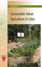 Sustainable Urban Agriculture in Cuba by Sinan Koont