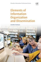 Elements of Information Organization and Dissemination by Amitabha Chatterjee