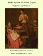 At the Sign of the Silver Flagon by Benjamin Leopold Farjeon