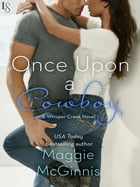 Once Upon a Cowboy: A Whisper Creek Novel by Maggie McGinnis