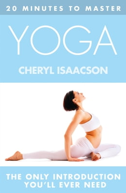 Book 20 MINUTES TO MASTER ... YOGA by Cheryl Isaacson