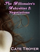 The Billionaire's Babysitter 2: Negotiations by Cate Troyer