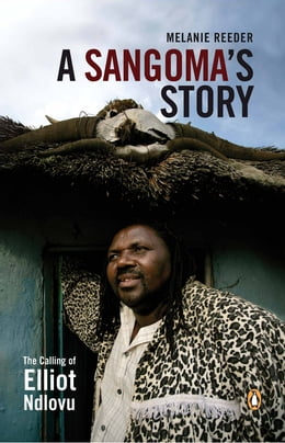 Book A Sangoma's Story - The Calling of Elliot Ndlovu by Melanie Reeder