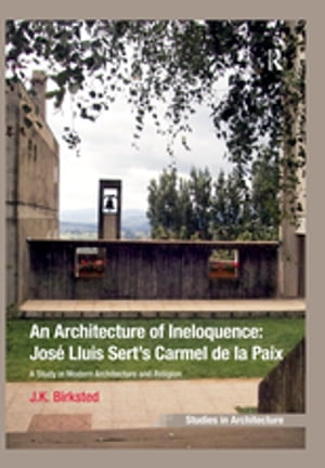 An Architecture of Ineloquence A Study in Modern Architecture and Religion