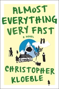 Almost Everything Very Fast: A Novel