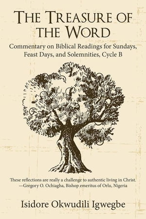 The Treasure of the Word: Commentary on Biblical Readings for Sundays, Feast Days, and Solemnities, Cycle B