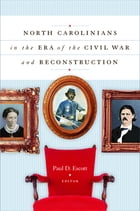 North Carolinians in the Era of the Civil War and Reconstruction by Paul D. Escott