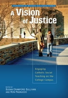 A Vision of Justice: Engaging Catholic Social Teaching on the College Campus by Susan Crawford Sullivan