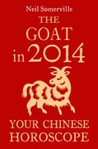 The Goat in 2014: Your Chinese Horoscope by Neil Somerville