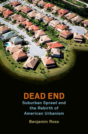 Dead End Suburban Sprawl and the Rebirth of American Urbanism