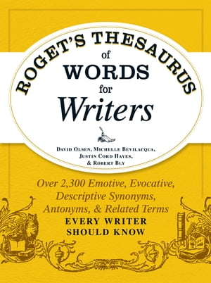 Roget's Thesaurus of Words for Writers Over 2, 300 Emotive,  Evocative,  Descriptive Synonyms,  Antonyms,  and Related Terms Every Writer Should Know