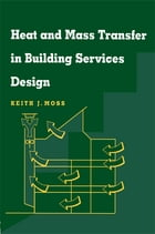 Heat and Mass Transfer in Building Services Design by Keith Moss