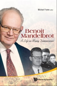 Benoit Mandelbrot: A Life in Many Dimensions