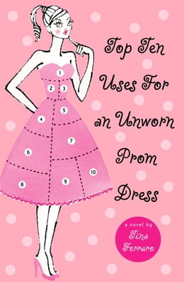 Book Top Ten Uses for an Unworn Prom Dress by Tina Ferraro