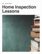 Home Inspection Lessons by James Bell