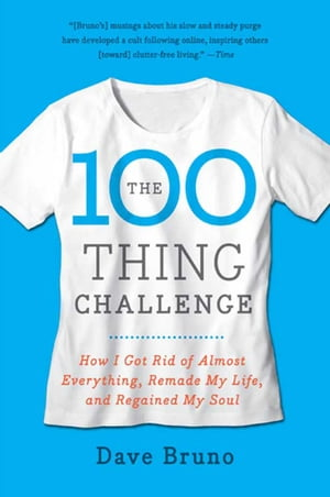 The 100 Thing Challenge How I Got Rid of Almost Everything,  Remade My Life,  and Regained My Soul