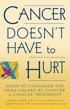 Cancer Doesn't Have to Hurt: How to Conquer the Pain Caused by Cancer and Cancer Treatment by Pamela J. Haylock, R.N.