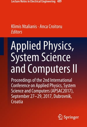 Applied Physics, System Science and Computers II: Proceedings of the 2nd International Conference on Applied Physics, System Science and Computers (APSAC2017), September 27-29, 2017, Dubrovnik, Croatia
