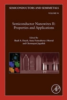 Semiconductor Nanowires II: Properties and Applications by Shadi A. Dayeh