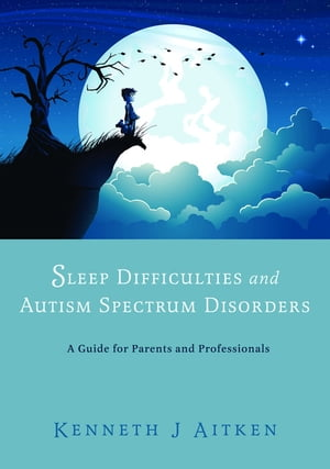 Sleep Difficulties and Autism Spectrum Disorders A Guide for Parents and Professionals