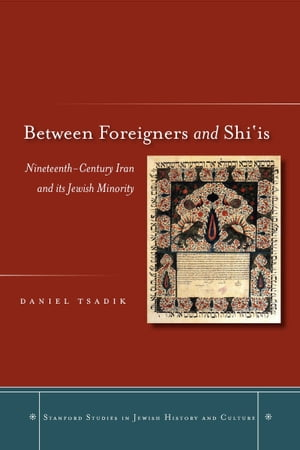 Between Foreigners and Shi?is Nineteenth-Century Iran and its Jewish Minority