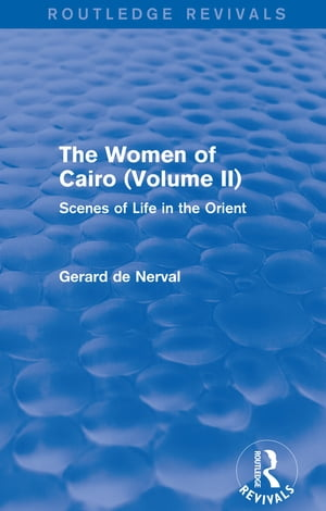 The Women of Cairo: Volume II (Routledge Revivals) Scenes of Life in the Orient