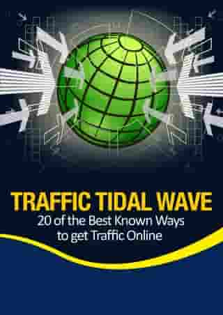 Traffic Tidal Wave: - 20 of the Best Known Ways to Get Traffic Online