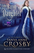 The Baron's Daughter by Tanya Anne Crosby