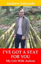I've Got a Stat For You: My Life With Autism by Andrew Edwards
