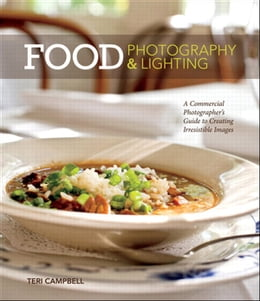 Book Food Photography & Lighting: A Commercial Photographer's Guide to Creating Irresistible Images by Teri Campbell