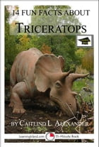 14 Fun Facts About Triceratops: Educational Version by Caitlind L. Alexander