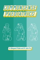 Commonsense Paediatrics by John Fry