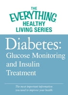 Diabetes: Glucose Monitoring and Insulin Treatment: The most important information you need to improve your health by Adams Media